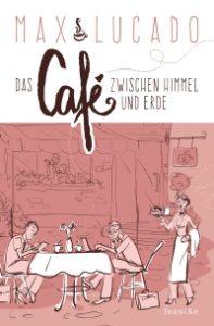 Buch-Cover: Das Café zwischen Himmel und Erde von Max Lucado