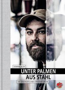 Dominik Bloh: Unter Palmen aus Stahl. Die Geschichte eines Straßenjungen.